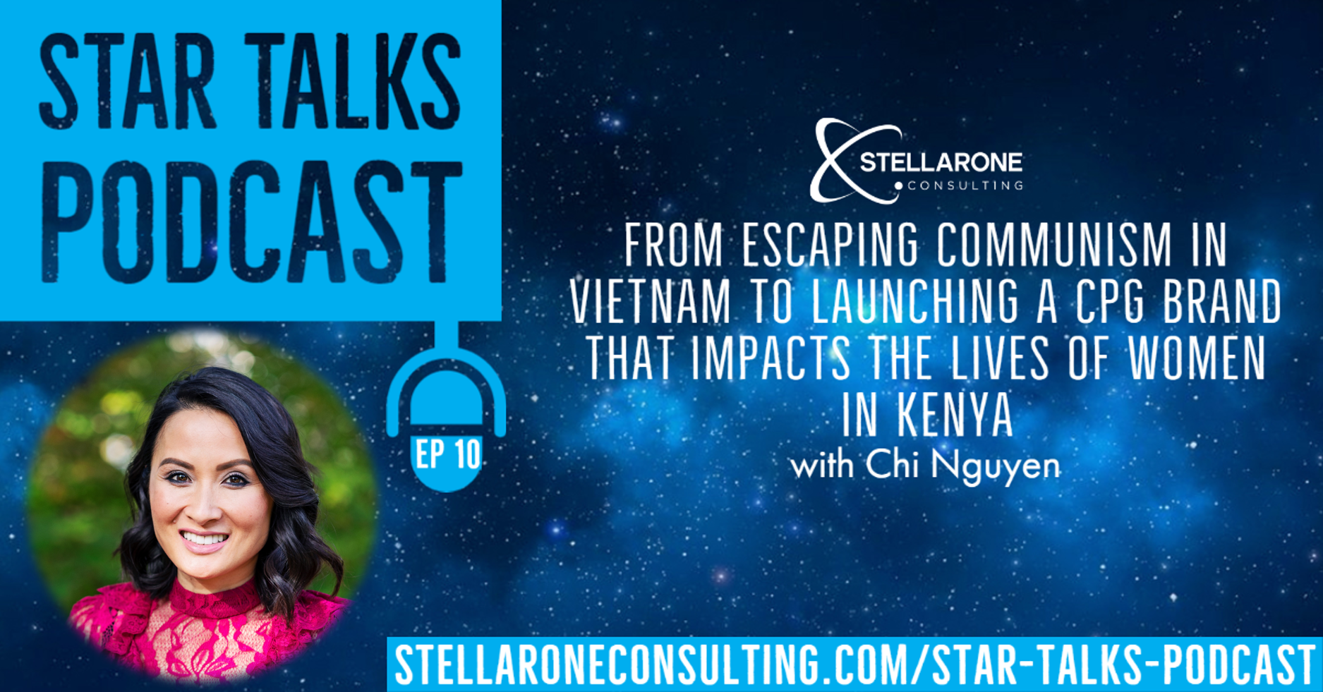 FROM ESCAPING COMMUNISM IN VIETNAM TO LAUNCHING A CPG BRAND THAT IMPACTS THE LIVES OF WOMEN IN KENYA on Star Talks Podcast