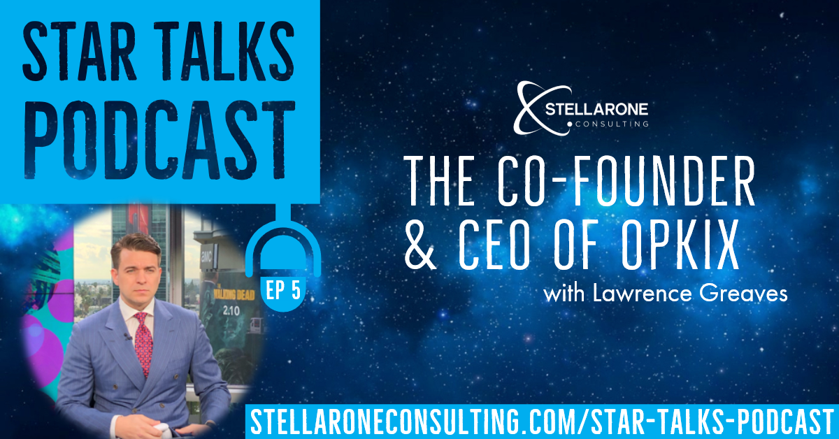 Lawrence Greaves, CEO of Opkix on Star Talks Podcast by Stellar One Consulting